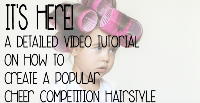 IT'S HERE! A detailed video tutorial on how to create a popular cheer competition hairstyle