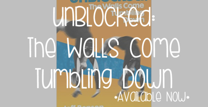 """unBlocked: The Walls Come Tumbling Down"" PRESS RELEASE"